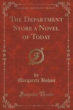 The Department Store a Novel of Today (Classic Reprint) by Margarete Bohme...