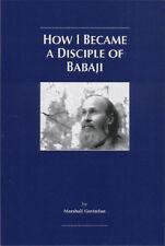 HOW I BECAME A DISCIPLE OF BABAJI - BABAJI'S KRIYA YOGA