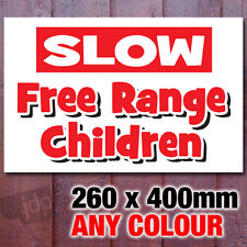 SLOW FREE RANGE CHILDREN SIGN / NOTICE / ROAD WARNING - ANY COLOUR