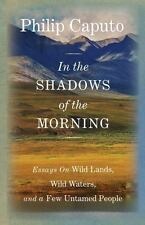 In the Shadows of the Morning: Essays On Wild Lands, Wild Waters, And A Few