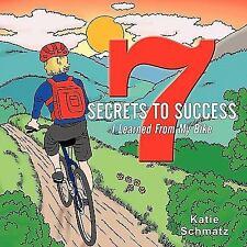 7 Secrets to Success I Learned from My Bike by Katie Schmatz (2011, Paperback)
