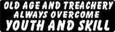 OLD AGE & TREACHERY ALWAYS OVERCOME YOUTH & SKILL HELMET STICKER HARD HAT DECAL