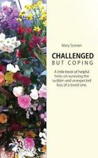 Challenged but Coping : Help with Bereavement and Grief by Mary Scriven...