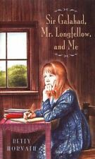Sir Galahad, Mr. Longfellow and Me by Betty F. Horvath (1998, Hardcover)