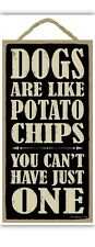 """DOGS LIKE POTATO CHIPS- CAN'T HAVE JUST ONE Primitive Wood Hanging Sign 5"""" x 10"""""""