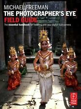 The Photographer's Eye Field Guide: The essential handbook for traveling with yo