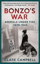 Bonzo's War: Animals Under Fire 1939 -1945, Campbell, Clare, New Book