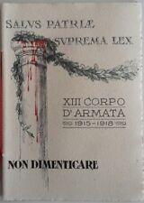 XIII CORPO D'ARMATA. 1915-1918. NON DIMENTICARE. LIVORNO, STAGI CONTI, (1919)