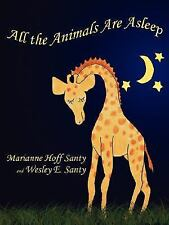 All the Animals Are Asleep by Marianne Hoff Santy & Wesley E. Santy (2007,...