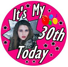30th Today Big Birthday Personalised Badge, Any Photo, Colour & Age / New / Gift