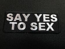 SAY YES TO SEX EMBROIDERED PATCH FUNNY SAYING