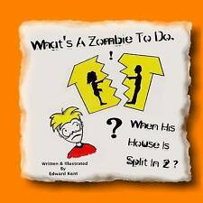 NEW What's A Zombie To Do, When His House Is Split In 2? by Edward Kent