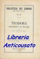 TEODORA IMPERATRICE DI BISANZIO  -  BIBLIOTECA DEI CURIOSI 1934 Anonima Romana