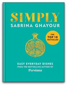 Simply Easy everyday dishes from the bestselling author by Sabrina Ghayour NEW