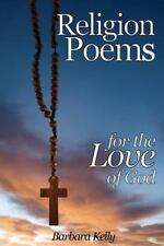 Religion Poems for the Love of God by Barbara Kelly (2012, Paperback)