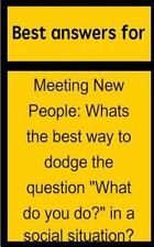 Best Answers for Meeting New People : Whats the Best Way to Dodge the...