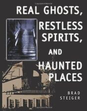Real Ghosts, Restless Spirits, and Haunted Places by Brad Steiger