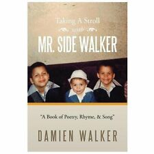 Taking a Stroll with Mr. Side Walker : A Book of Poetry, Rhyme, and Song by...