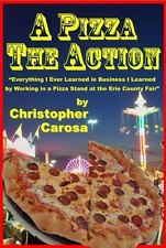 A Pizza the Action : Everything I Ever Learned about Business I Learned by...