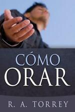 Como Orar by R A Torrey (2013, Paperback)