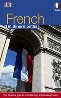French in 3 Months: Your Essential Guide to Understanding and Speaking French (H