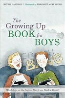 Growing Up Book for Boys : What Boys on the Autism Spectrum Need to Know!, Ha...