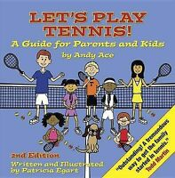 NEW Let's Play Tennis! A Guide for Parents and Kids by Andy Ace, 2nd edition