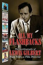 All My Flashbacks: The Autobiography of Lewis Gilbert Sixty Years a Film Directo