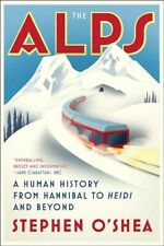 Alps : A Human History from Hannibal to Heidi and Beyond, Paperback by O'Shea...