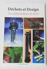***** DECHETS ET DESIGN - LES AMBASSADEURS DU FUTUR PAR GERARD BERTOLINI - 1998