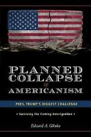 Planned Collapse of Americanism : Trump's Biggest Challenge -surviving the Co...