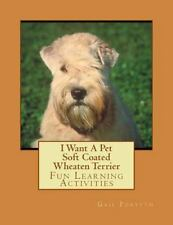 I Want a Pet Soft Coated Wheaten Terrier : Fun Learning Activities, Paperback.