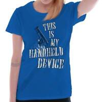 This Is My Handheld Device Funny 2nd Amendment Arms Gift Ladies Tee Shirt T