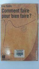 Comment Faire Pour Bien Faire by Eric Fuchs