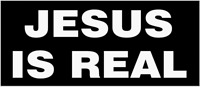 """""""JESUS IS REAL"""" BUMPER STICKER DECAL CHRISTIAN CATHOLIC RELIGIOUS"""
