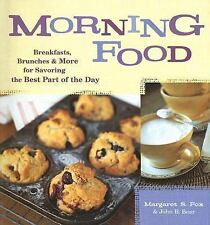 Morning Food: Breakfasts, Brunches and More for Savoring the Best Part of the Da