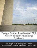 Design Guide: Residential Pex Water Supply Plumbing Systems (Paperback or Softba