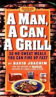 A Man, a Can, a Grill: 50 No-Sweat Meals You Can Fire Up Fast by David Joachim,