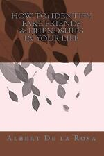 How to: Identify Fake Friends and Friendships in Your Life by Albert De la...