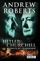 Hitler and Churchill: Secrets of Leadership By Andrew Roberts. 9780297843306