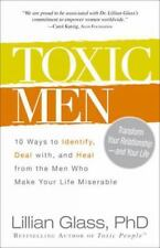 Toxic Men: 10 Ways to Identify, Deal with, and Heal from the Men Who Make Your