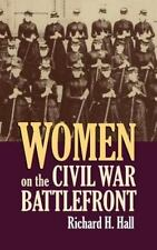 Women on the Civil War Battlefront by Richard H. Hall (2006, Hardcover)