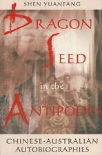 Dragon Seed in the Antipodes: Chinese-Australian Autobiographies, , Shen, Yuanfa