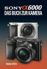 Sony Alpha 6000 Das Buch zur Kamera von Frank Späth (2014, Gebundene Ausgabe)