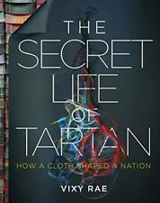 The Secret Life of Tartan: How a Cloth Shaped a Nation, Rae 9781785302596 New*.