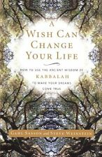 A Wish Can Change Your Life: How to Use the Ancient Wisdom of Kabbalah to Make Y