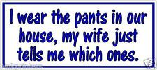 I wear the pants in our house my wife just tells me which ones Funny Sticker