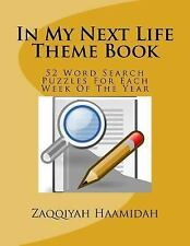 In My Next Life Theme Book : 52 Word Search Puzzles for Each Week of the Year...