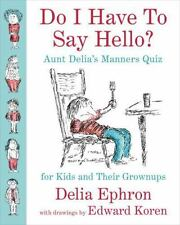 Do I Have to Say Hello? : Aunt Delia's Manners Quiz for Kids and Their...