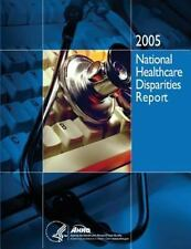 National Healthcare Disparities Report 2005 by Agency for and Quality and U....